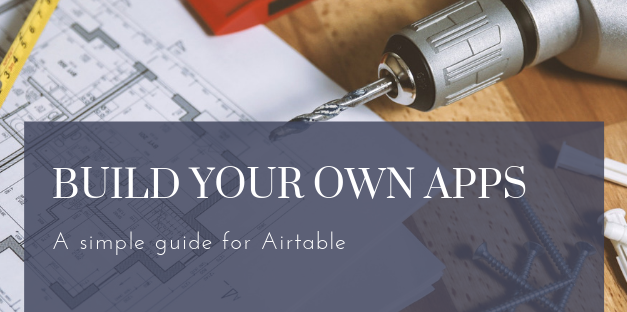 How to Use Airtable to Build Your Own Apps