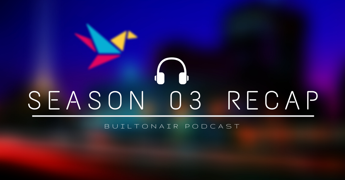 BuiltOnAir Podcast Season 03 Recap