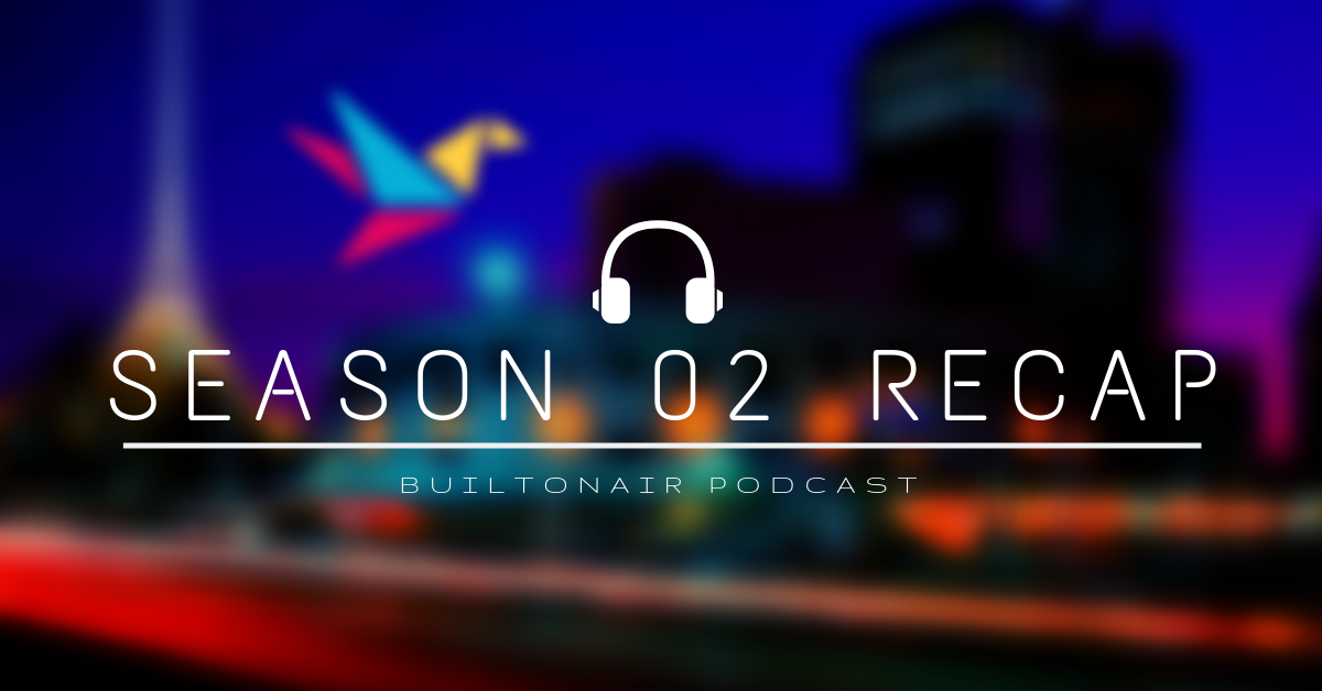 BuiltOnAir Podcast Season 02 Recap