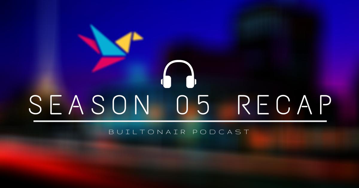 BuiltOnAir Season 05 Recap